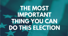 What's the most important thing you can do this election? Find out here.