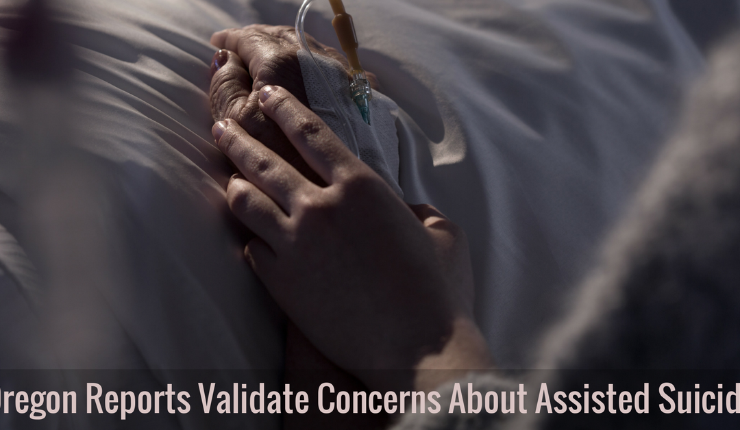 Oregon Reports Validate Concerns About the Legalization of Assisted Suicide